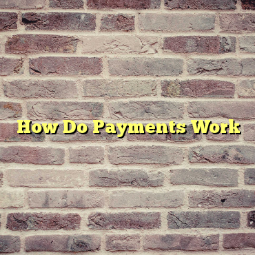 How Do Payments Work
