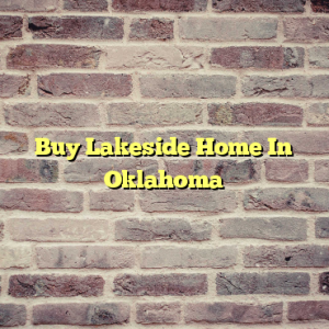 Buy Lakeside Home In Oklahoma