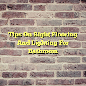 Tips On Right Flooring And Lighting For Bathroom