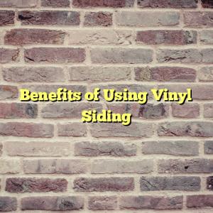 Benefits of Using Vinyl Siding